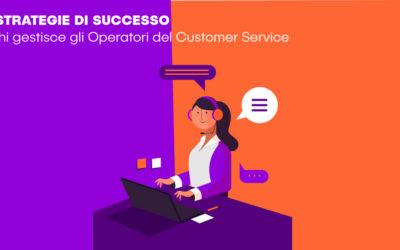 Le strategie di successo di chi gestisce gli Operatori del Customer Service