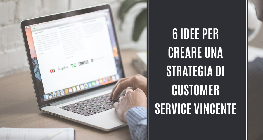 6 Idee per Creare una Strategia di Customer Service Vincente