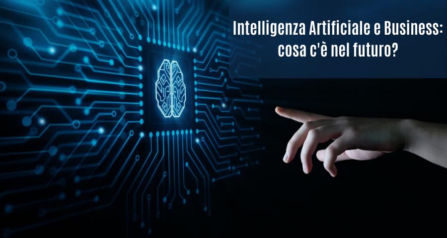 Intelligenza Artificiale e Business: cosa c'è nel futuro?