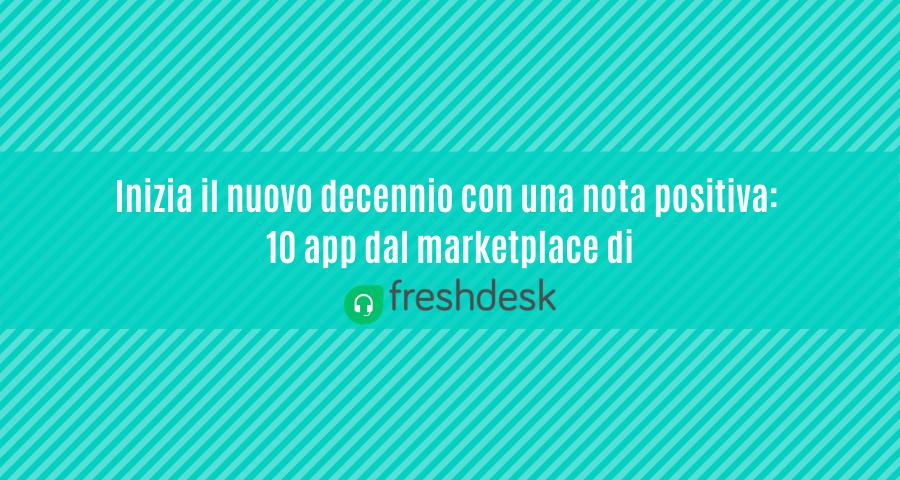 Inizia il nuovo decennio con 10 app dal marketplace di Freshdesk!