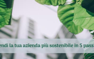 Rendi la tua azienda più sostenibile in 5 passi