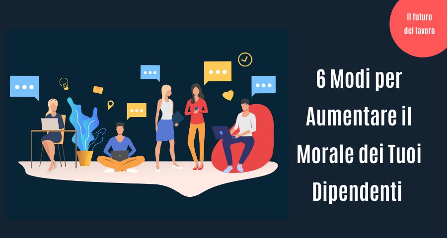 6 modi per aumentare il morale dei tuoi dipendenti