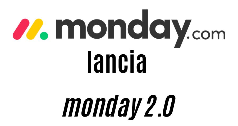 monday.com lancia monday 2.0