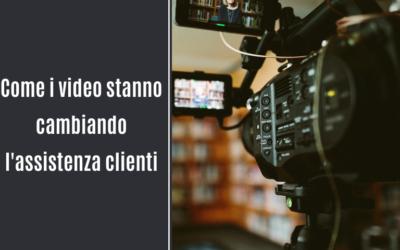 Come i video stanno cambiando l'assistenza clienti