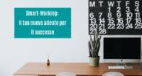 Smart Working: il tuo nuovo alleato per il successo