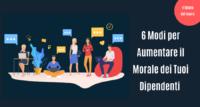 Dipendenti felici: 6 Modi per Aumentare il Morale dei Tuoi Dipendenti