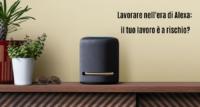 Alexa: il tuo lavoro è a rischio lavorando nell'era dell'intelligenza artificiale?