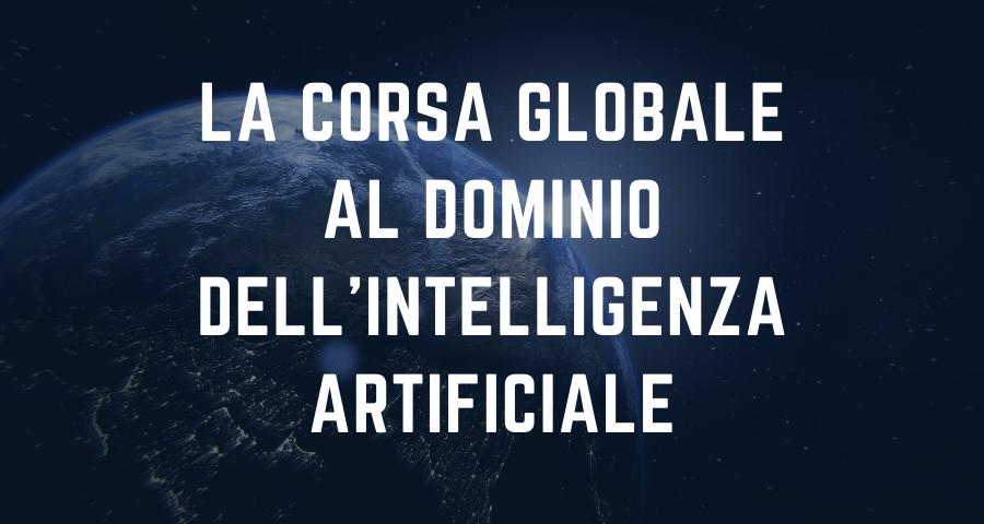 IA: La Corsa Globale al Dominio dell'Intelligenza Artificiale