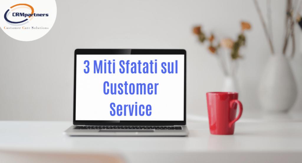La soddisfazione dei clienti: 3 Miti Sfatati sul Customer Service